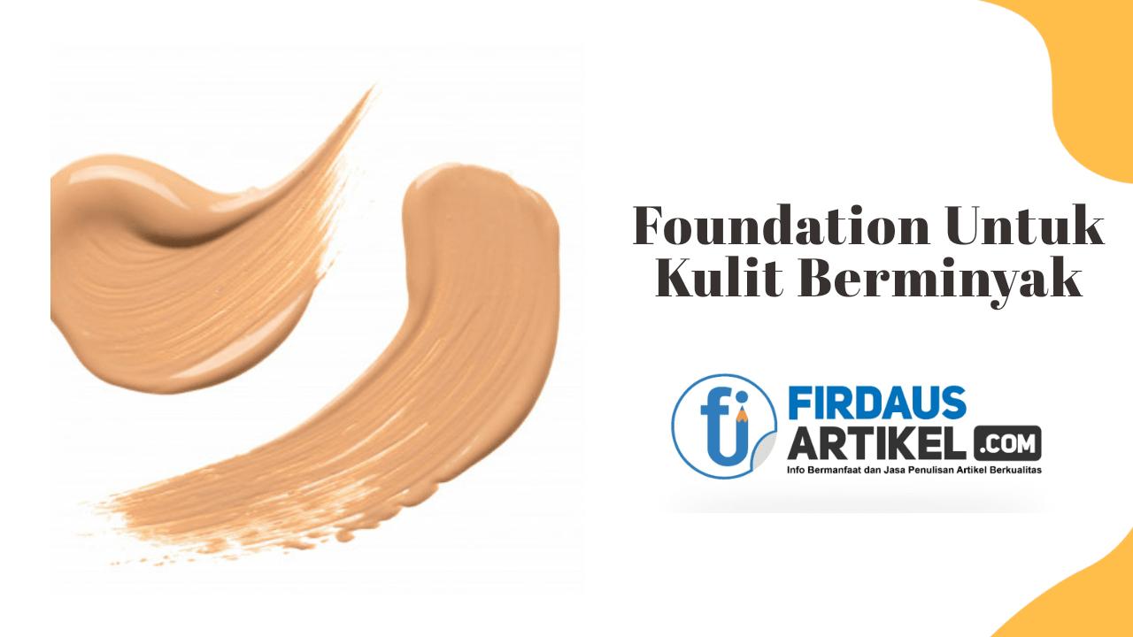 Rekomendasi Foundation Terbaik Untuk Kulit Berminyak 1