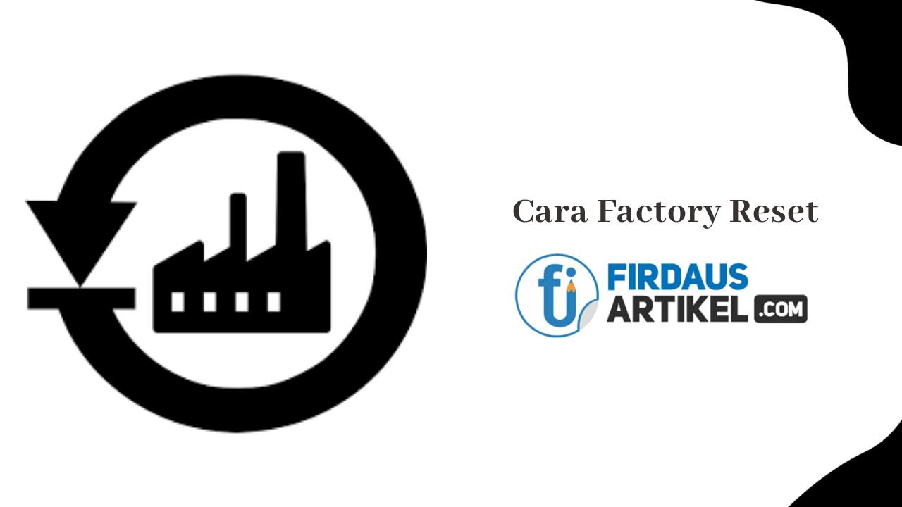 Cara factory reset