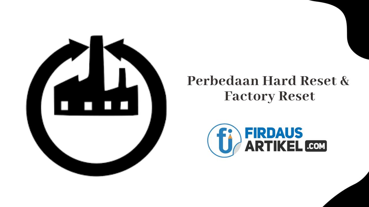 perbedaan hard reset dan factory reset