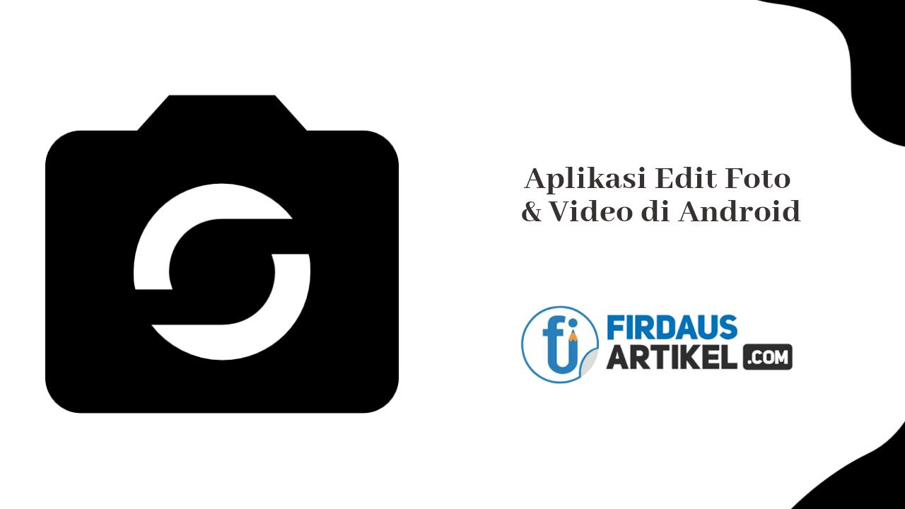 Aplikasi edit foto dan video di Android