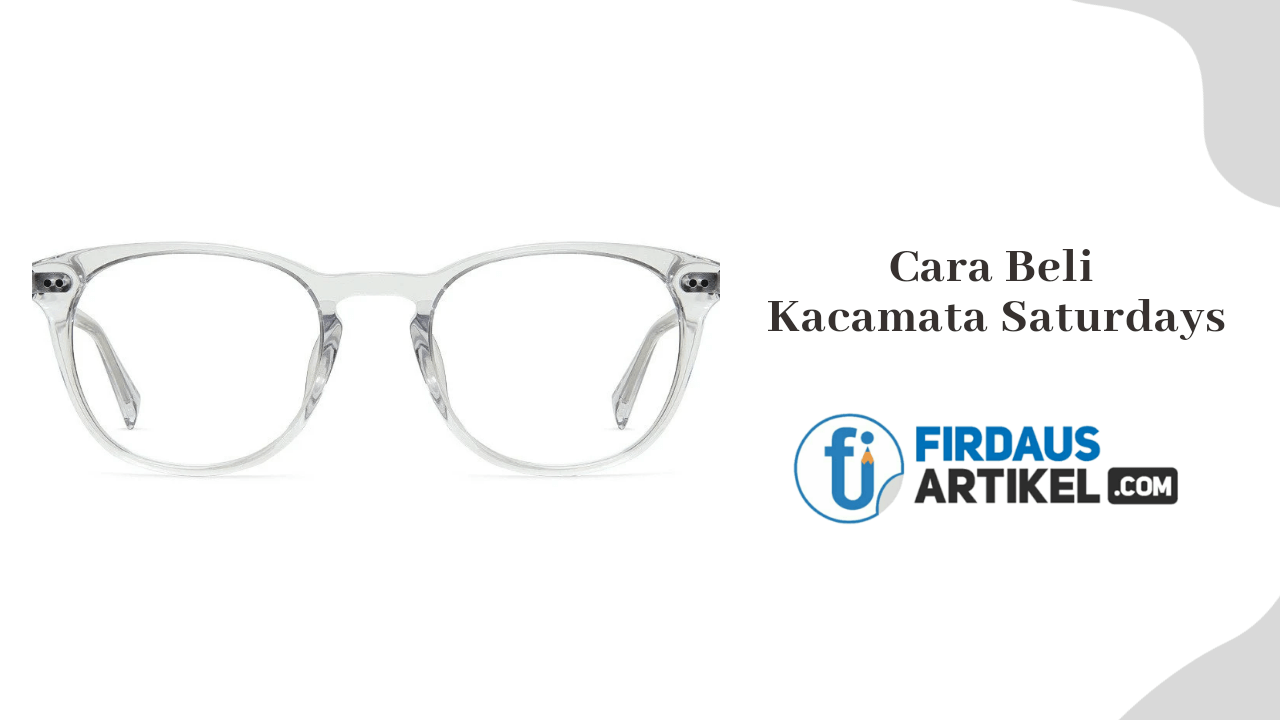 Cara membeli kacamata saturdays