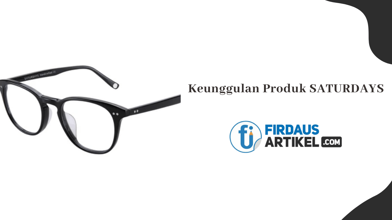 Keunggulan produk kacamata Saturdays