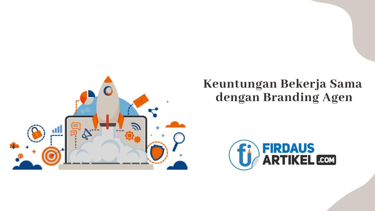 Keuntungan bekerja sama dengan agen branding